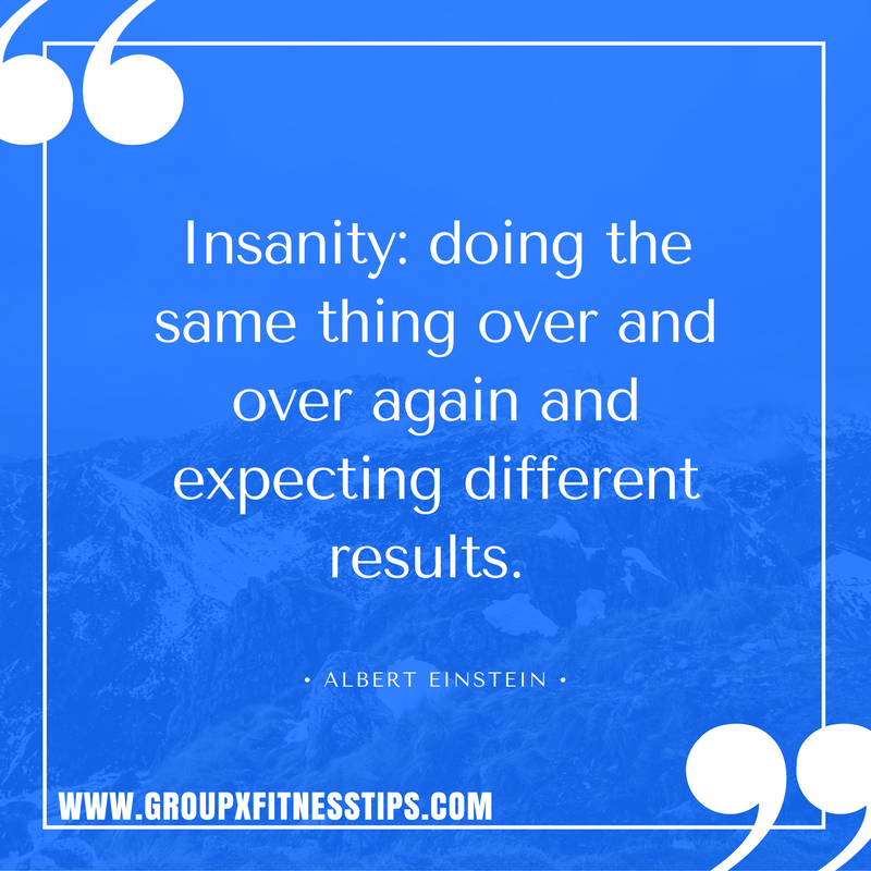 "Fitness quotes by Einstein, ""Insanity: doing the same thing over and over again and expecting different results."""